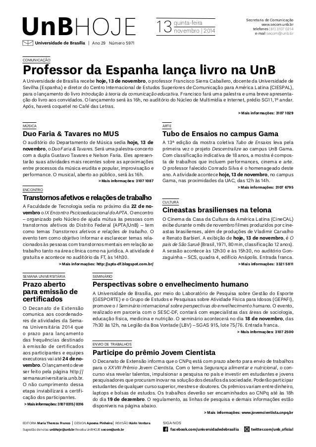 Secretaria de Comunicação www.secom.unb.br telefones (61) 3107 0214 e-mail secom@unb.brUnBHoje siga-nos facebook.com/univ...