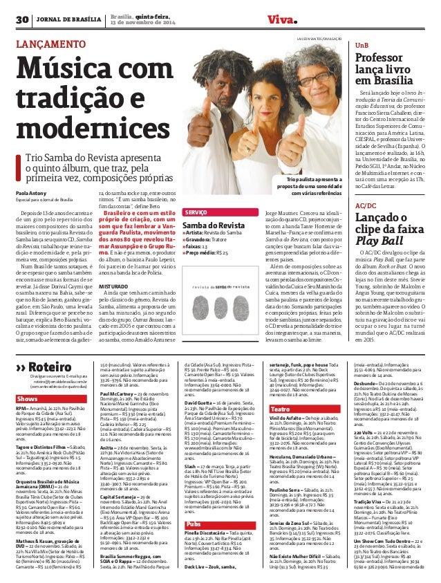 Viva.30 Brasília, quinta-feira, 13 de novembro de 2014 JORNAL DE BRASÍLIA LANÇAMENTO Música com tradição e modernices Trio...