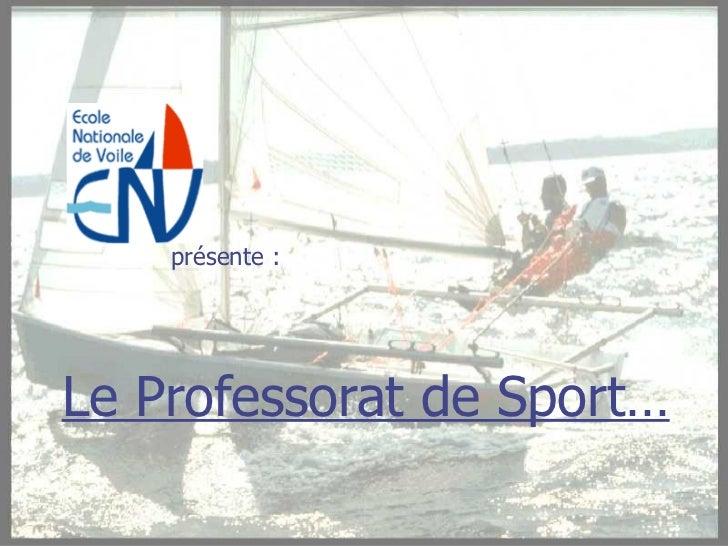 présente :Le Professorat de Sport…