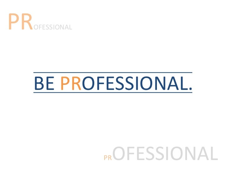 PR OFESSIONAL BE PROFESSIONAL.               OFESSIONAL              PR