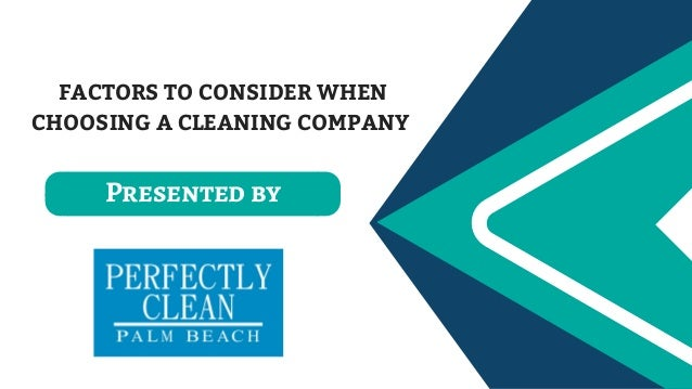 FACTORS TO CONSIDER WHEN CHOOSING A CLEANING COMPANY Presented by