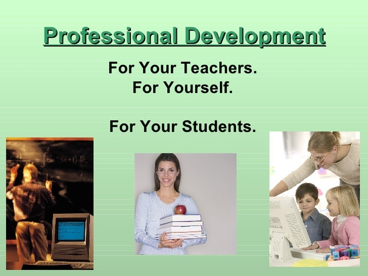 Professional Development For Your Teachers. For Yourself. For Your Students.