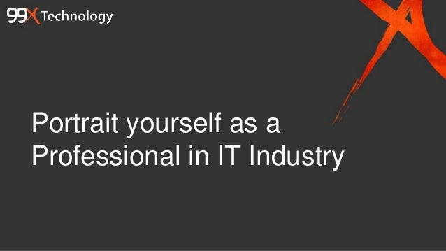 Portrait yourself as a Professional in IT Industry