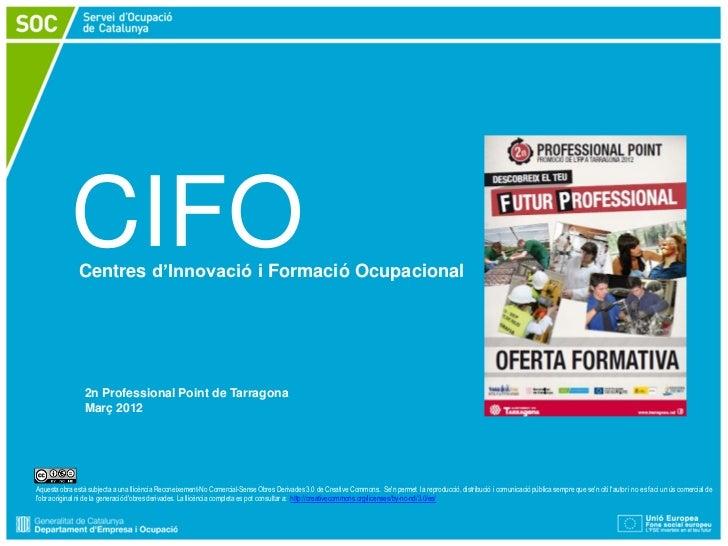 CIFO               Centres d'Innovació i Formació Ocupacional                 2n Professional Point de Tarragona          ...
