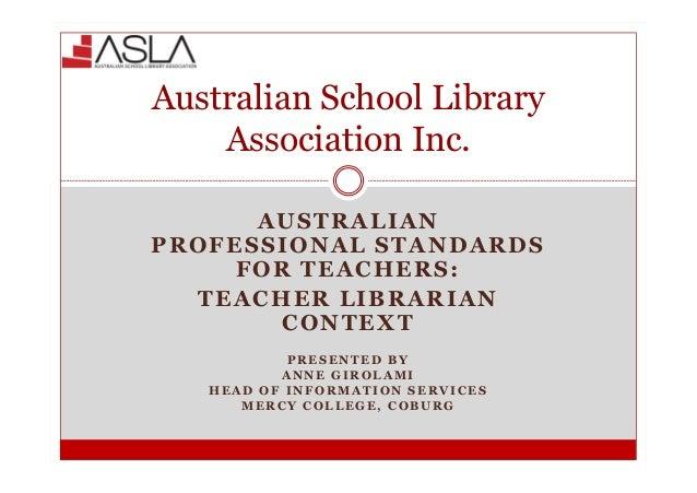 AUSTRALIAN PROFESSIONAL STANDARDS FOR TEACHERS: TEACHER LIBRARIAN CONTEXT P R E S E N T E D B Y A N N E G I R O L A M I H ...