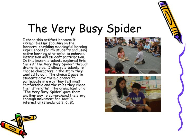 The Very Busy Spider <ul><li>I chose this artifact because it exemplifies me focusing on the learners, providing meaningfu...