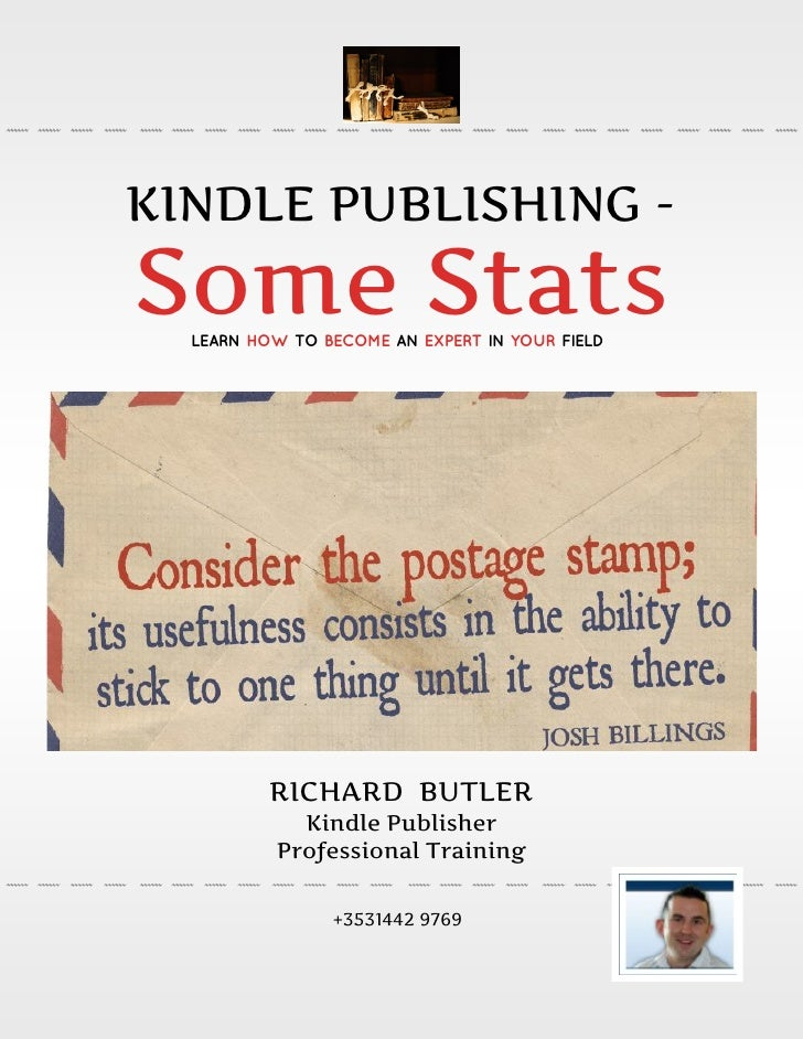 KINDLE PUBLISHING -Some Stats  LEARN HOW TO BECOME AN EXPERT IN YOUR FIELD          RICHARD BUTLER            Kindle Publi...