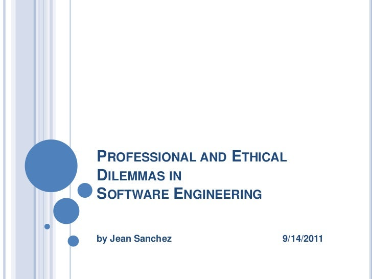 PROFESSIONAL AND ETHICALDILEMMAS INSOFTWARE ENGINEERINGby Jean Sanchez        9/14/2011