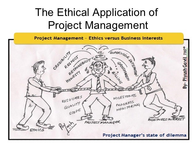 business ethics of project manager Ethics problems in project management business ethics exist to make sure a firm does not undermine the the project manager may face many ethics.