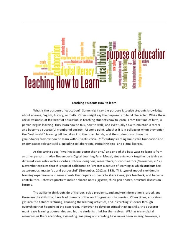Teaching Students How to learn         What is the purpose of education? Some might say the purpose is to give students kn...