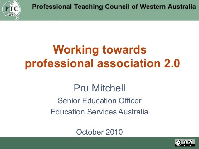 Pru Mitchell Senior Education Officer Education Services Australia October 2010 Working towards professional association 2...
