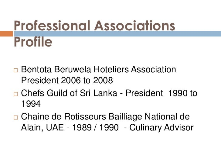 Professional Associations Profile<br />Bentota Beruwela Hoteliers Association      President 2006 to 2008<br />Chefs Guild...