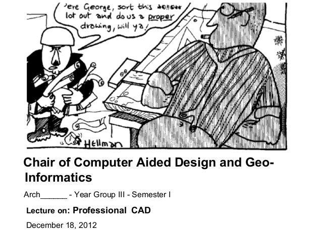 Chair of Computer Aided Design and Geo-InformaticsArch______ - Year Group III - Semester ILecture on: Professional CADDece...