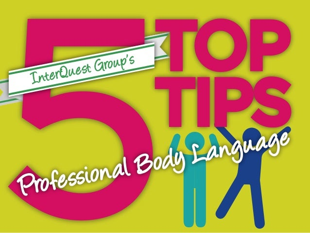 INTERQUEST GROUP'S 5 TOP TIPS - PROFESSIONAL BODY LANGUAGE