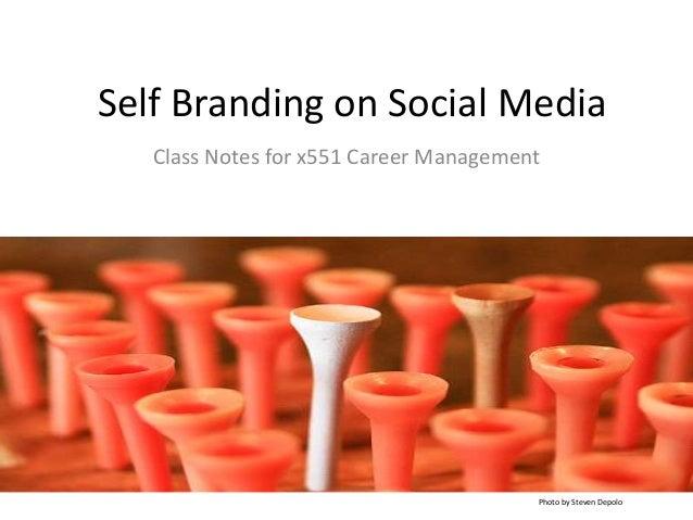 Self Branding on Social MediaClass Notes for x551 Career ManagementPhoto by Steven Depolo