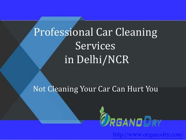 Professional Car Cleaning Services in Delhi/NCR http://www.organodry.com/ Not Cleaning Your Car Can Hurt You