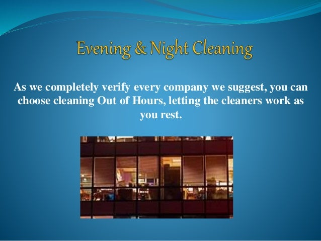 As we completely verify every company we suggest, you can choose cleaning Out of Hours, letting the cleaners work as you r...