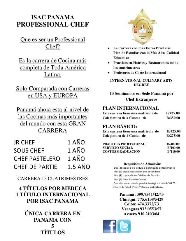 ISAC PANAMA  PROFESSIONAL CHEF Qué es ser un Professional Chef? Es la carrera de Cocina más completa de Toda América Latin...