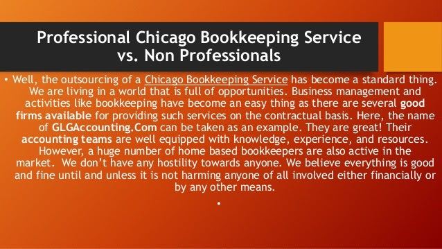 Professional Chicago Bookkeeping Service vs. Non Professionals • Well, the outsourcing of a Chicago Bookkeeping Service ha...