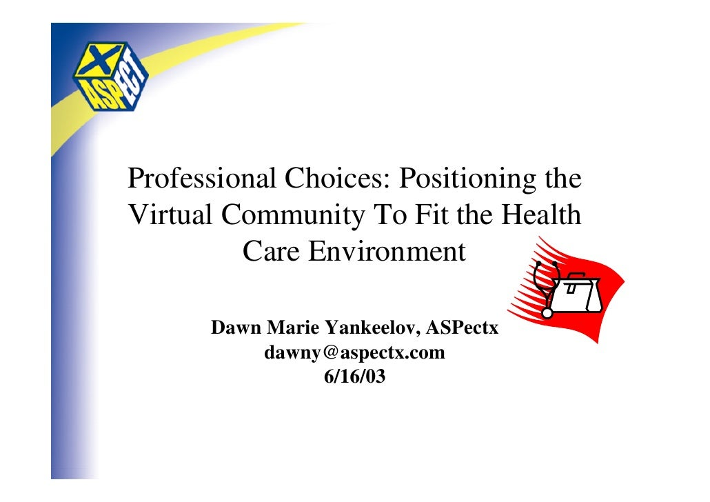 Professional Choices: Positioning the Virtual Community To Fit the Health          Care Environment        Dawn Marie Yank...