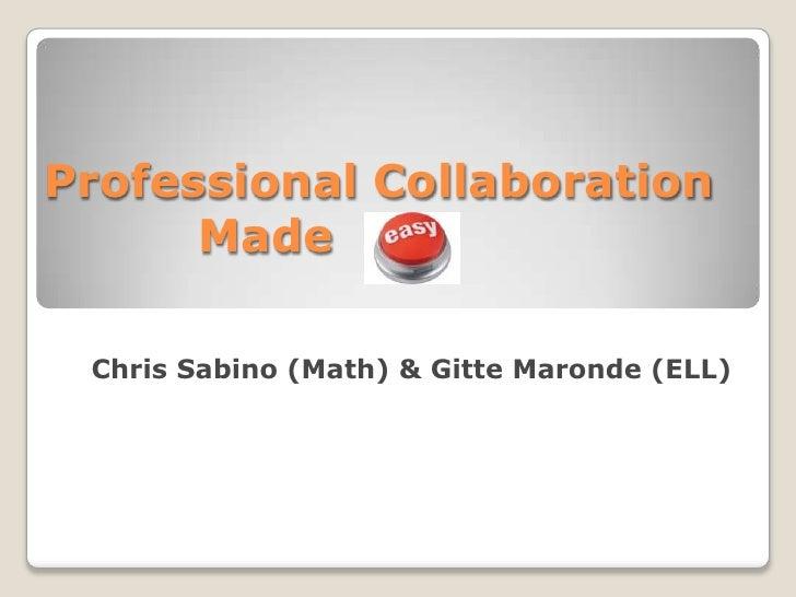 Professional Collaboration      Made Chris Sabino (Math) & Gitte Maronde (ELL)