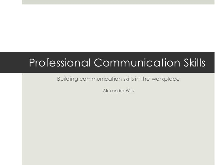 Professional Communication Skills<br />Building communication skills in the workplace<br />Alexandra Wills<br />
