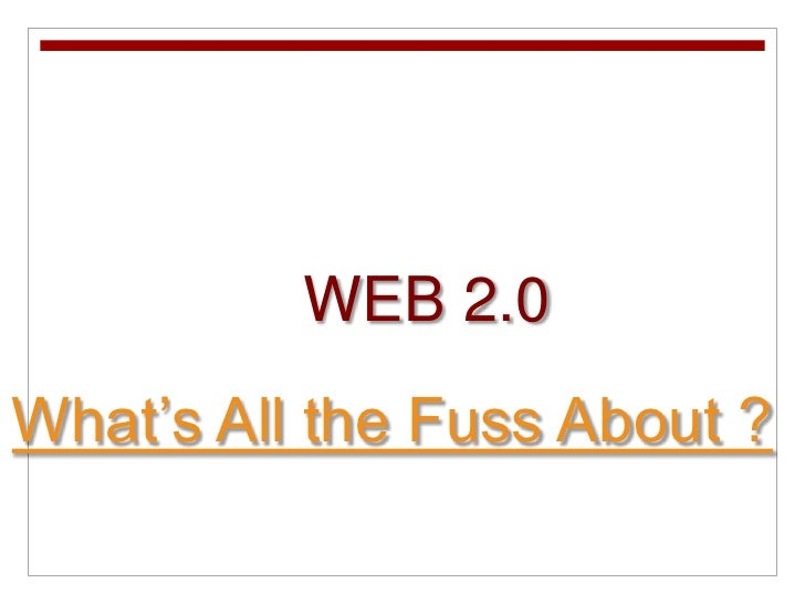 WEB 2.0What's All the Fuss About ?<br />