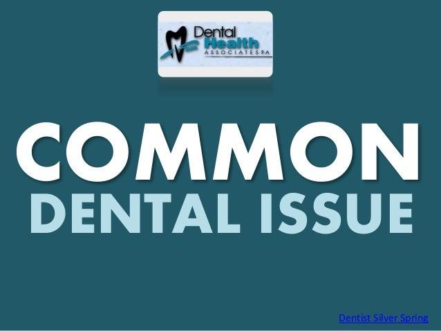 COMMON DENTAL ISSUE Dentist Silver Spring