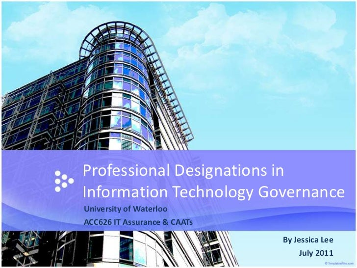 Professional Designations in Information TechnologyGovernance<br />University of Waterloo<br />ACC626 IT Assurance & CAATs...