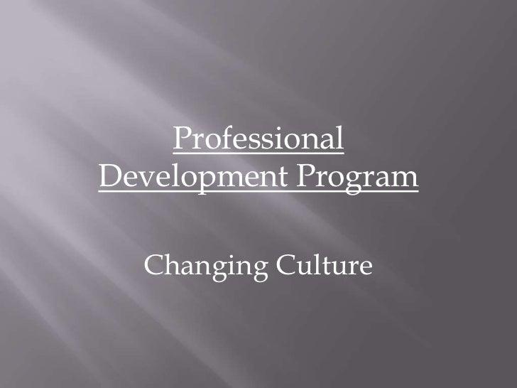 Professional Development Program<br />Changing Culture<br />