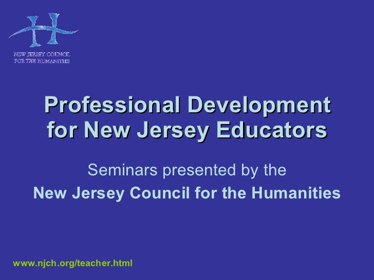 Professional Development for New Jersey Educators Seminars presented by the New Jersey Council for the Humanities