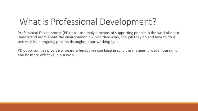 PD can be part of an individual's personal ambition to be a better practitioner, enhance his/her career prospects or to si...