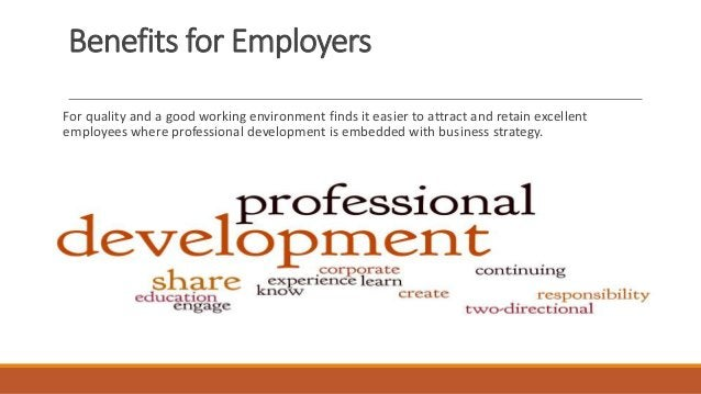 Importance of Professional Development Be better able to recognise opportunity; Be more aware of the trends and directio...