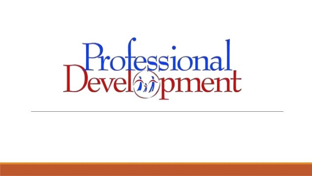 What is Professional Development? Professional Development (PD) is quite simply a means of supporting people in the workpl...