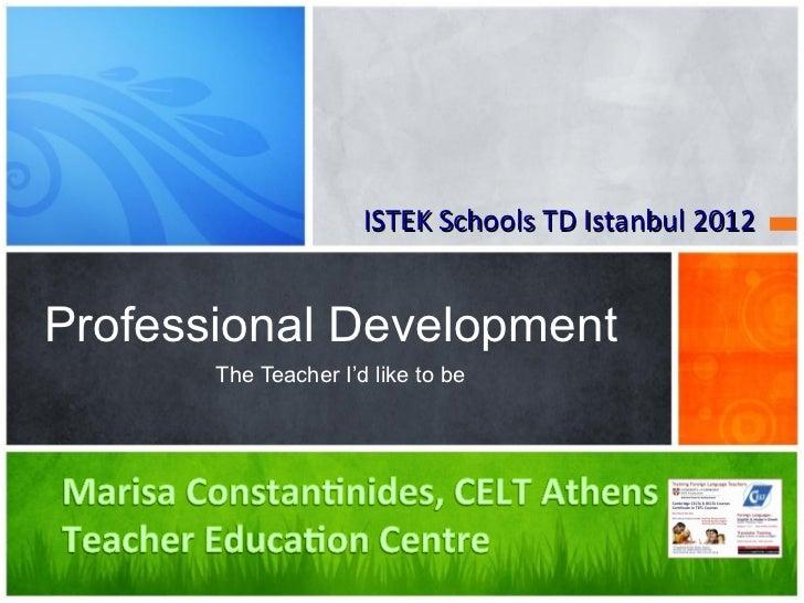 ISTEK Schools TD Istanbul 2012Professional Development       The Teacher I'd like to be
