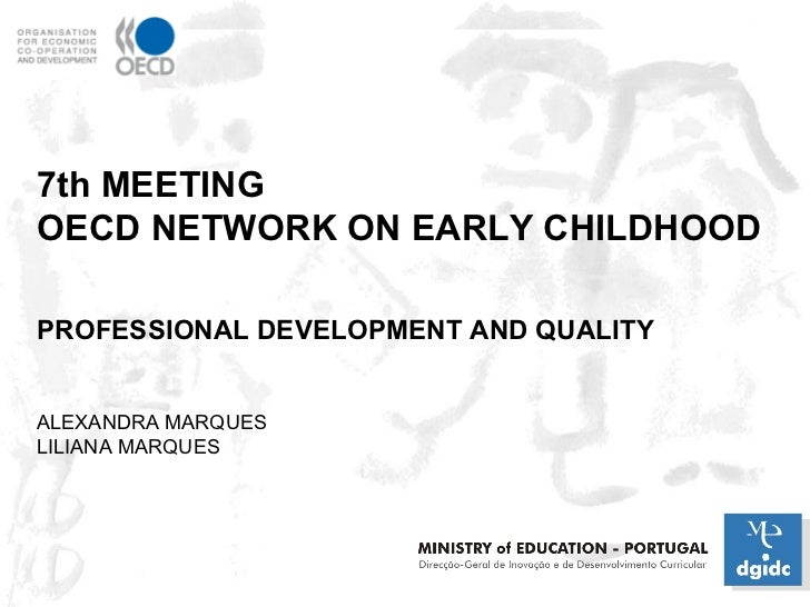 7th MEETING  OECD NETWORK ON EARLY CHILDHOOD PROFESSIONAL DEVELOPMENT AND QUALITY ALEXANDRA MARQUES LILIANA MARQUES