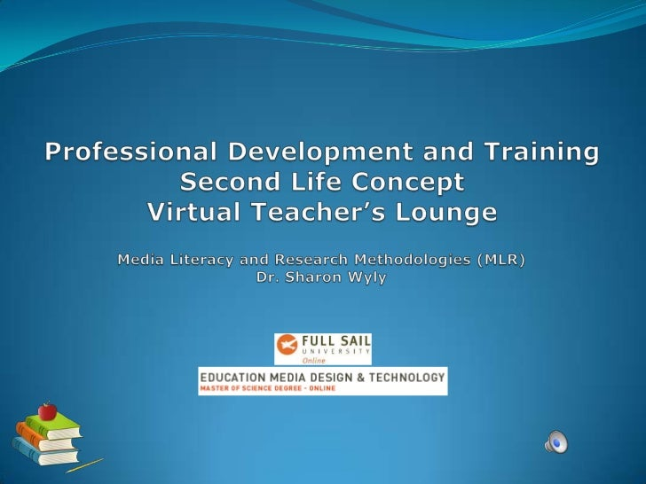 Professional Development and TrainingSecond Life ConceptVirtual Teacher's Lounge<br />Media Literacy and Research Methodol...
