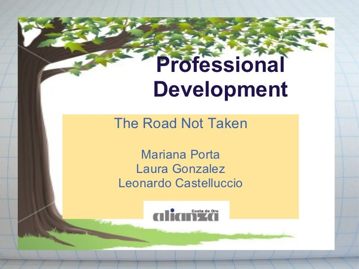 Professional Development The Road Not Taken Mariana Porta Laura Gonzalez Leonardo Castelluccio