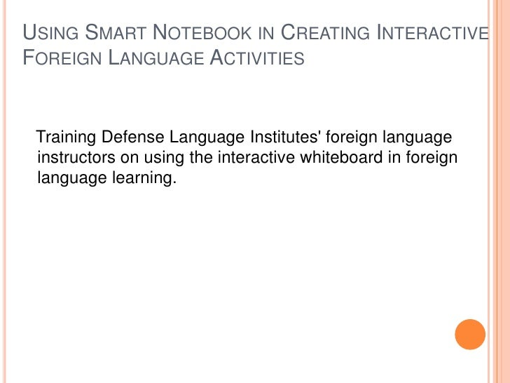 USING SMART NOTEBOOK IN CREATING INTERACTIVEFOREIGN LANGUAGE ACTIVITIES Training Defense Language Institutes foreign langu...