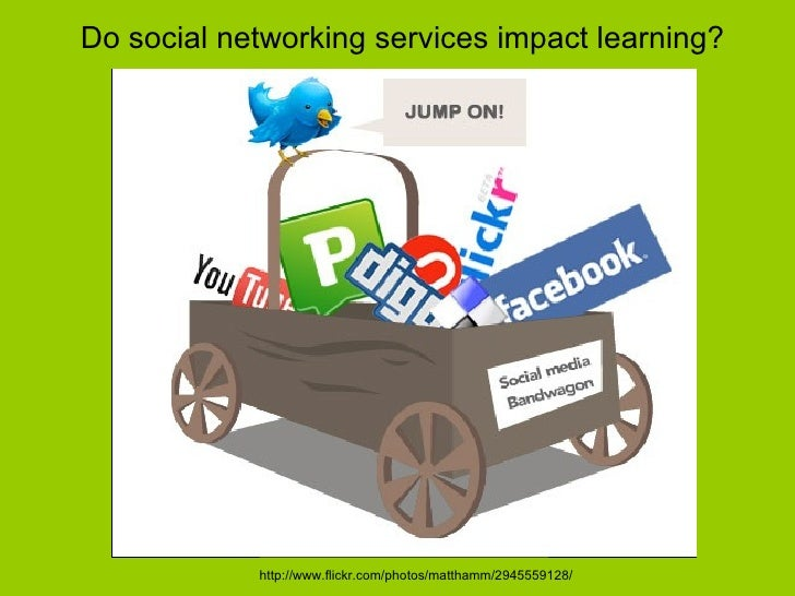 Do social networking services impact learning?            http://www.flickr.com/photos/matthamm/2945559128/