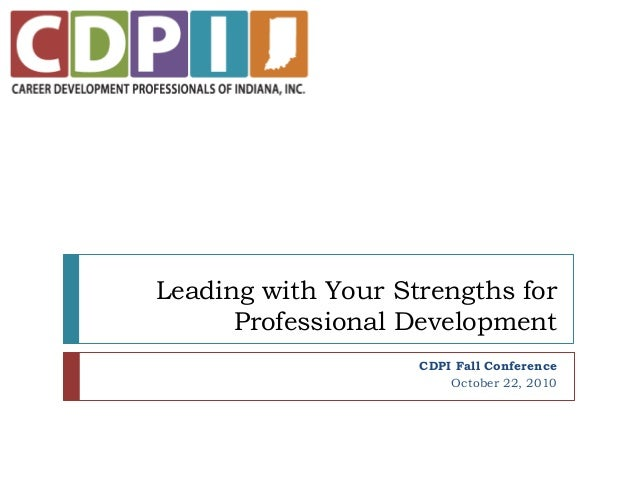 Leading with Your Strengths for Professional Development CDPI Fall Conference October 22, 2010