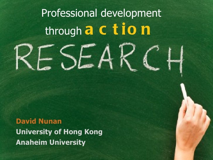 Professional development       through    a c t io nDavid NunanUniversity of Hong KongAnaheim University