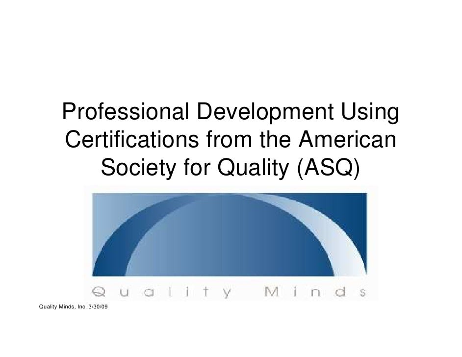 Professional Development Using         Certifications from the American            Society for Quality (ASQ)     Quality M...