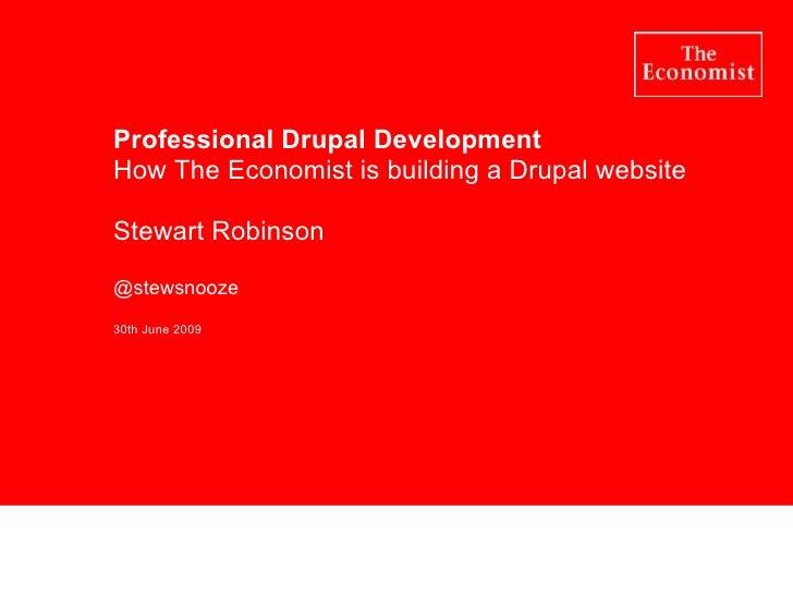 Professional Drupal Development How The Economist is building a Drupal website Stewart Robinson  @stewsnooze 30th June 2009