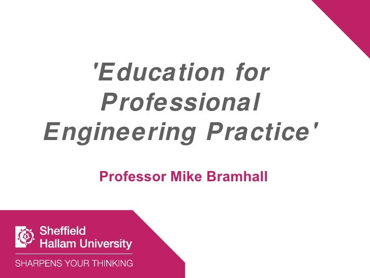 Education for    ProfessionalEngineering Practice    Professor Mike Bramhall