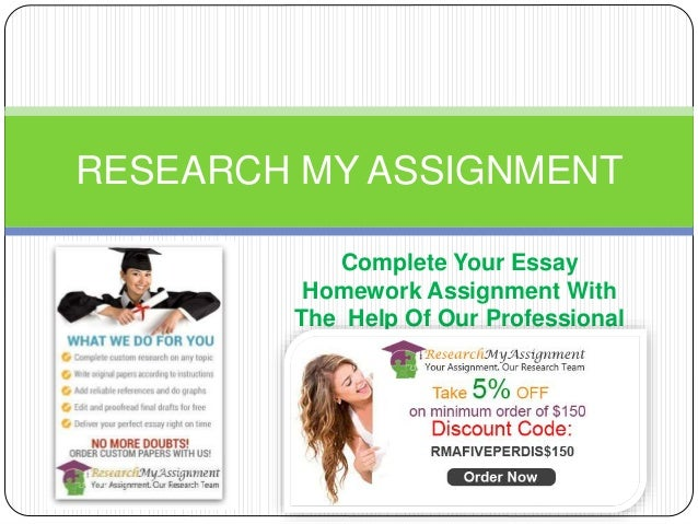 Complete Your Essay Homework Assignment With The Help Of Our Professional Writers RESEARCH MY ASSIGNMENT