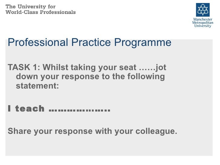 Professional Practice Programme <ul><li>TASK 1: Whilst taking your seat ……jot down your response to the following statemen...