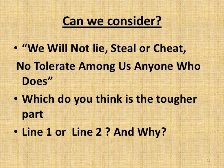 """Can we consider?• """"We Will Not lie, Steal or Cheat, No Tolerate Among Us Anyone Who  Does""""• Which do you think is the toug..."""