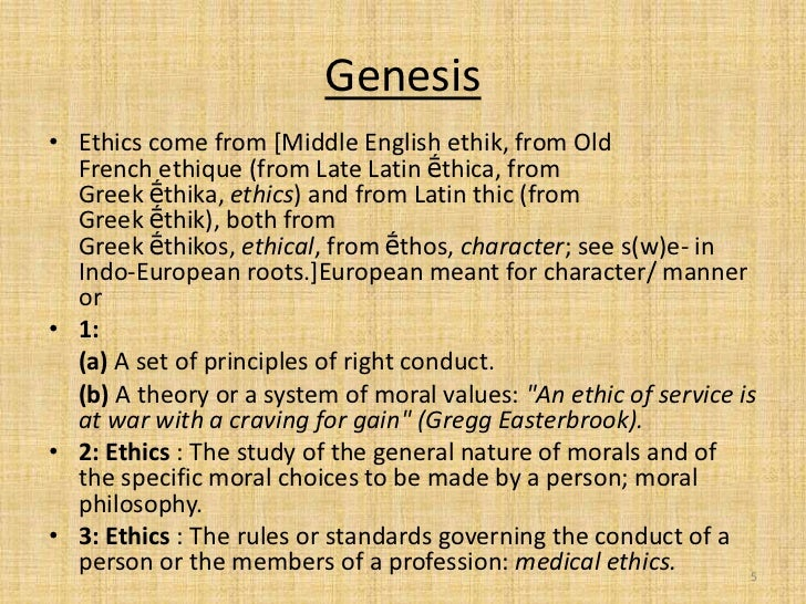 Genesis• Ethics come from [Middle English ethik, from Old  French ethique (from Late Latin ḗthica, from  Greek ḗthika, eth...