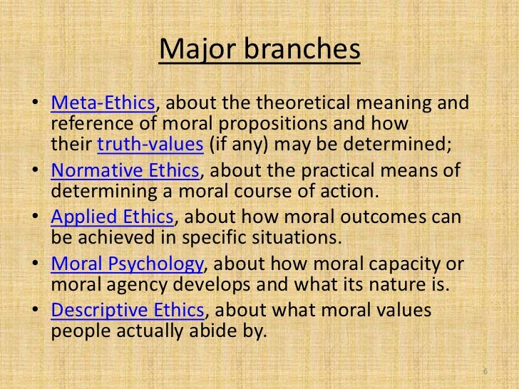 Major branches• Meta-Ethics, about the theoretical meaning and  reference of moral propositions and how  their truth-value...